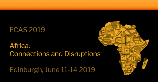 ECAS 2019. Africa: Connections and Disruptions Edinburgh, June 11-14 2019